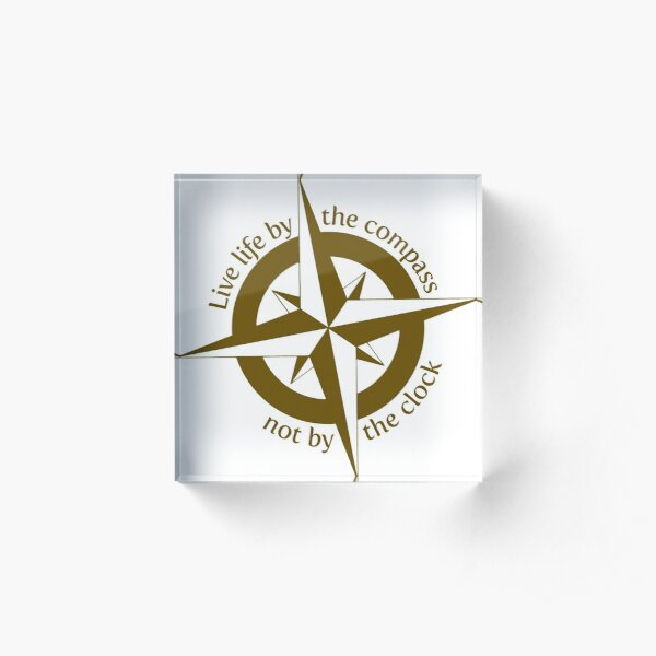 Live by the compass, not the clock Acrylic Block