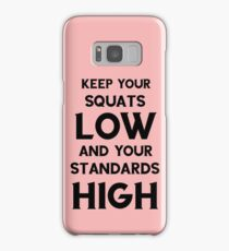 Keep your squats low and your standards high Samsung Galaxy Case/Skin
