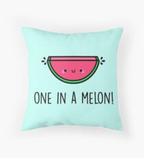 You're ONE in a MELON!  Throw Pillow