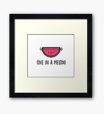 You're ONE in a MELON!  Framed Print