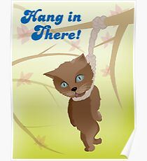 Hang in there kitty! Poster