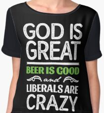 God is Great Beer is Good and Liberals are Crazy Chiffon Top