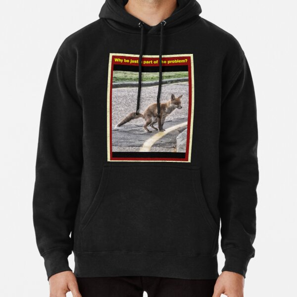Why be just a part of the problem? Pullover Hoodie