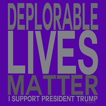 Pro Trump Deplorable Lives Matter - I Support  President Trump  by IconicTee