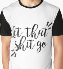 Let that shit go   Quote Graphic T-Shirt