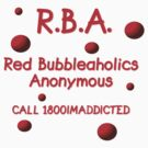 R.B.A. Red Bubbleaholics Anonymous... by MaddyPaddy