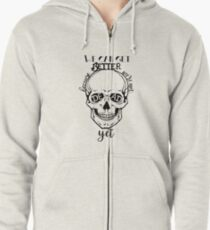 We can not get better because we're not dead yet Zipped Hoodie