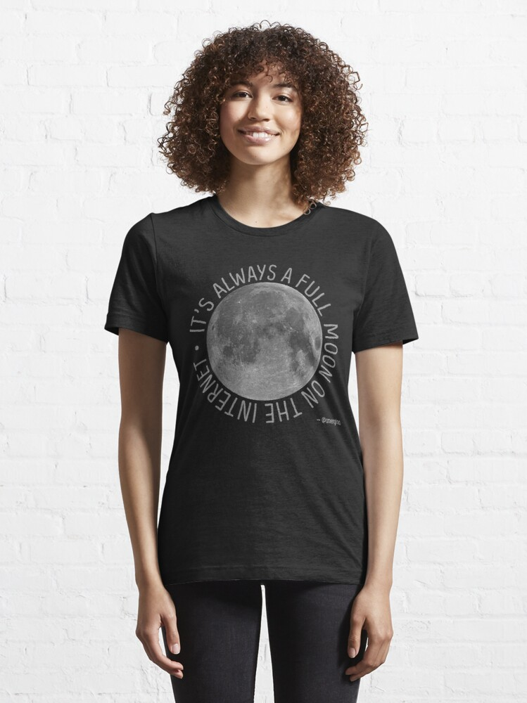 Alternate view of It's Always a Full Moon on the Internet Essential T-Shirt