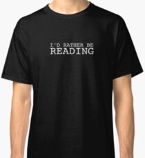 I'd Rather Be Reading - Reading Books Nerd Geek Read Hobby  Classic T-Shirt