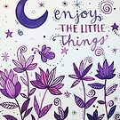 Enjoy the Little Things by Maria  Gonzalez