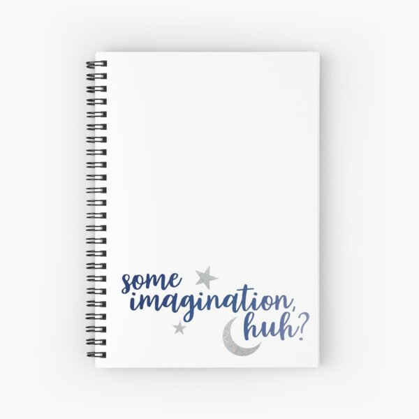 Some Imagination, huh? Spiral Notebook