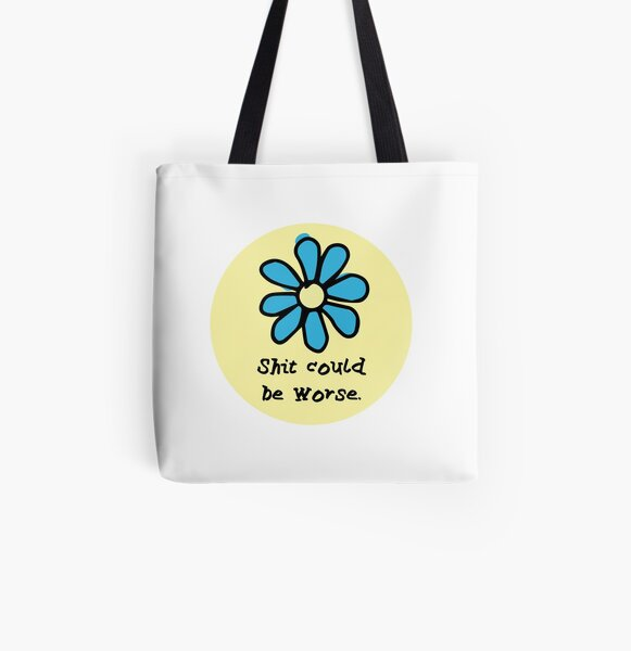 Shit Could BE Worse All Over Print Tote Bag