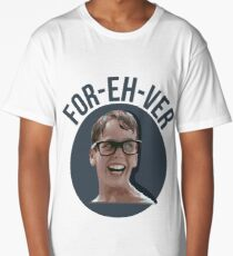 for eh ver Long T-Shirt