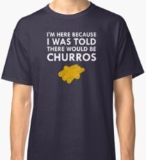 I Was Told There Would Be Churros Classic T-Shirt