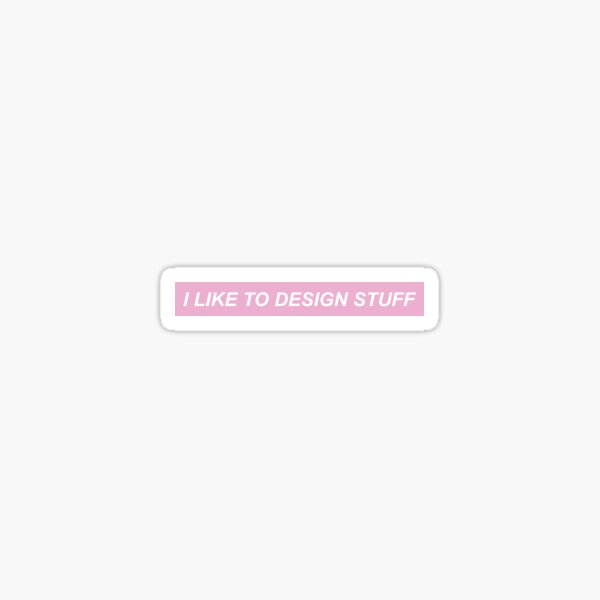 I LIKE TO DESIGN STUFF Sticker
