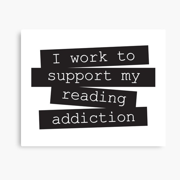 I Work To Support My Reading Addiction - Book Quote Canvas Print