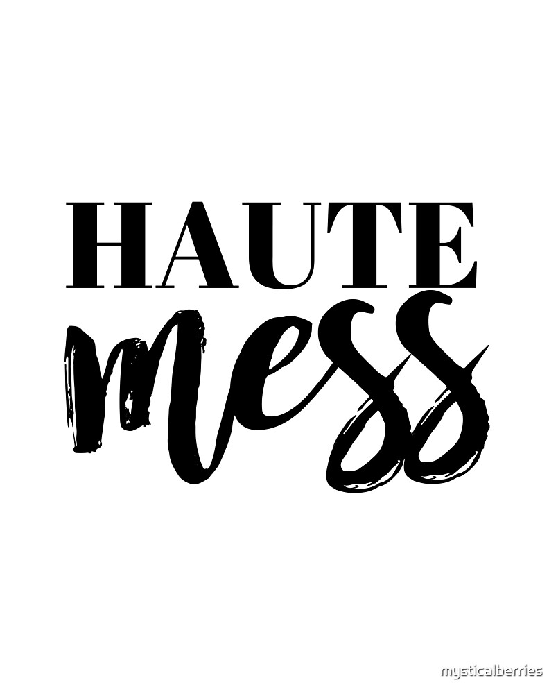 Haute Mess Typography in Black by mysticalberries