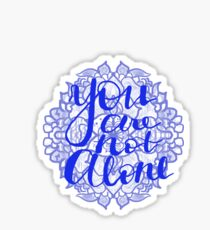 You Are Not Alone With Flower Sticker