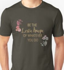 Be the Leslie Knope of Whatever You Do T-Shirt