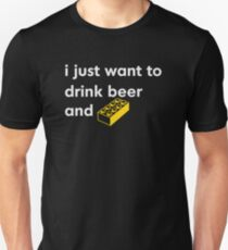 I Just Want to Drink Beer and [BRICK]! Unisex T-Shirt