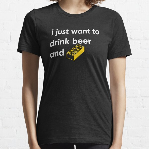 I Just Want to Drink Beer and [BRICK]! Essential T-Shirt