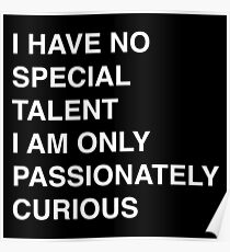 I have no special talent I am just passionately curious   Quote Poster