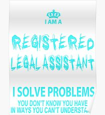 I Am A Registered Legal Assistant I Solve Problems You Don't Know You Have In Ways You Can't Understand - Tshirts & Hoodies Poster