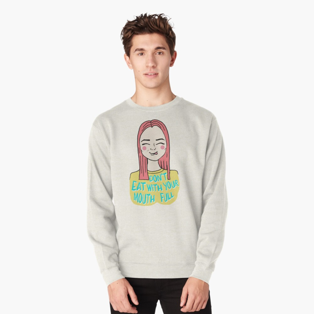 Don't eat with your mouth full Pullover Sweatshirt