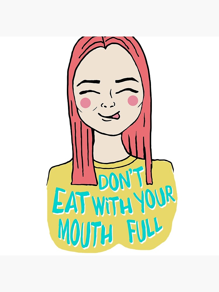 Don't eat with your mouth full by mirunasfia