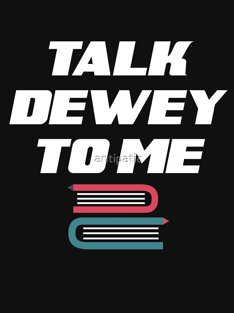 TALK DEWEY TO ME by antipatic