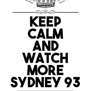 keep calm and watch more sydney 93 by acrobart
