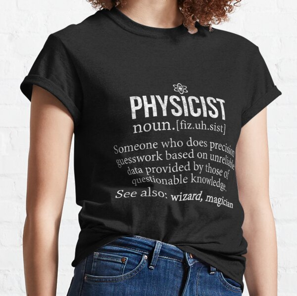 Physicist Funny Definition Physicist Gift Shirt Classic T-Shirt