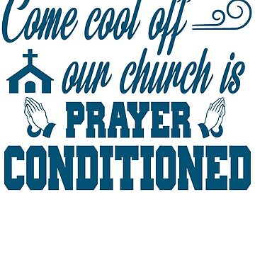 Come Cool Off Our Church Is Prayer Conditioned T-Shirt by suespak