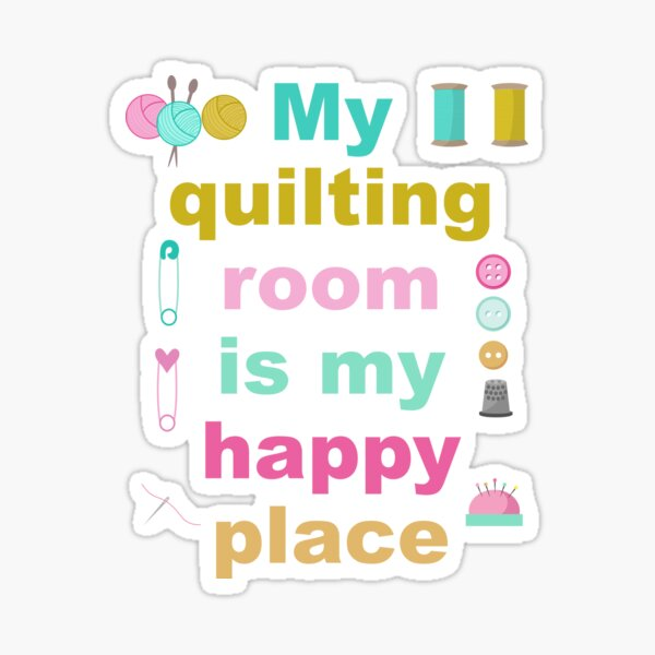 MY QUILTING ROOM IS MY HAPPY PLACE Sticker