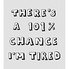 101% Chance I'm Tired | Grey by meandthemoon