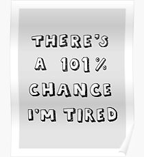 101% Chance I'm Tired | Grey Poster