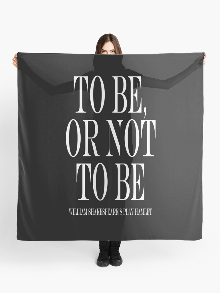 William Shakespeare Play Hamlet To Be Or Not To Be Scarf