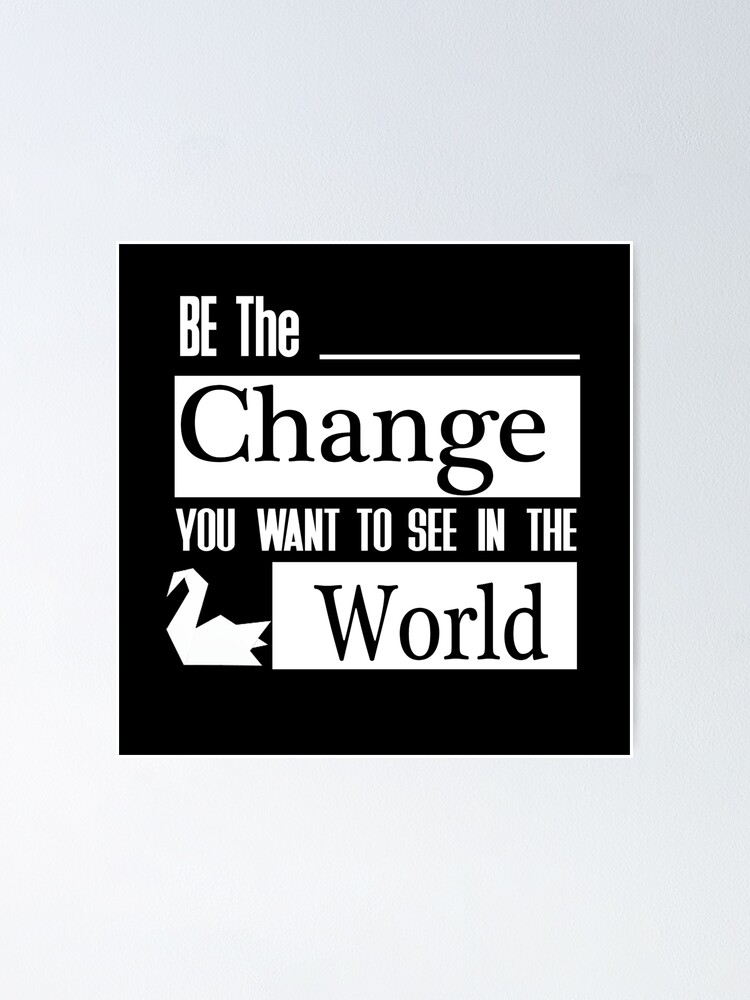 Be The Change You Want To See In The World Prison Break Poster By Sadafd Redbubble