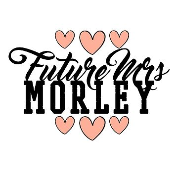 Future Mrs (Bob) Morley by ainsiibabes