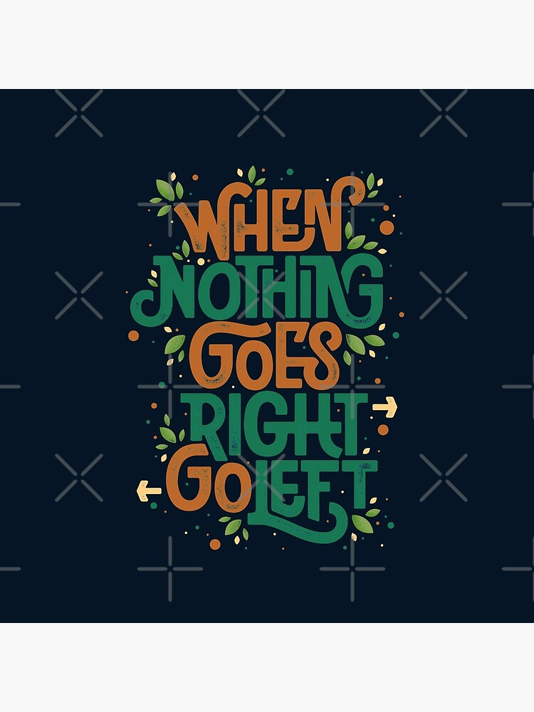 When nothing goes right, go left by angoes25