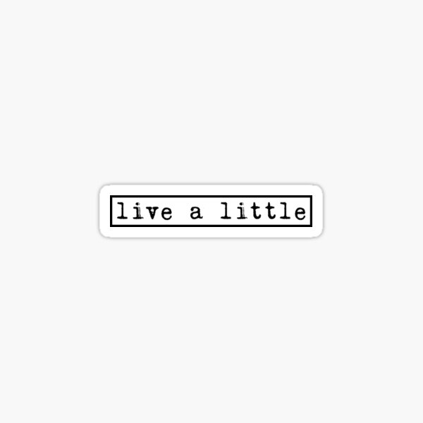 live a little Sticker