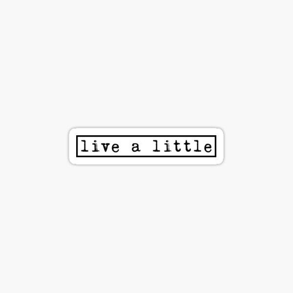 live a little Sticker