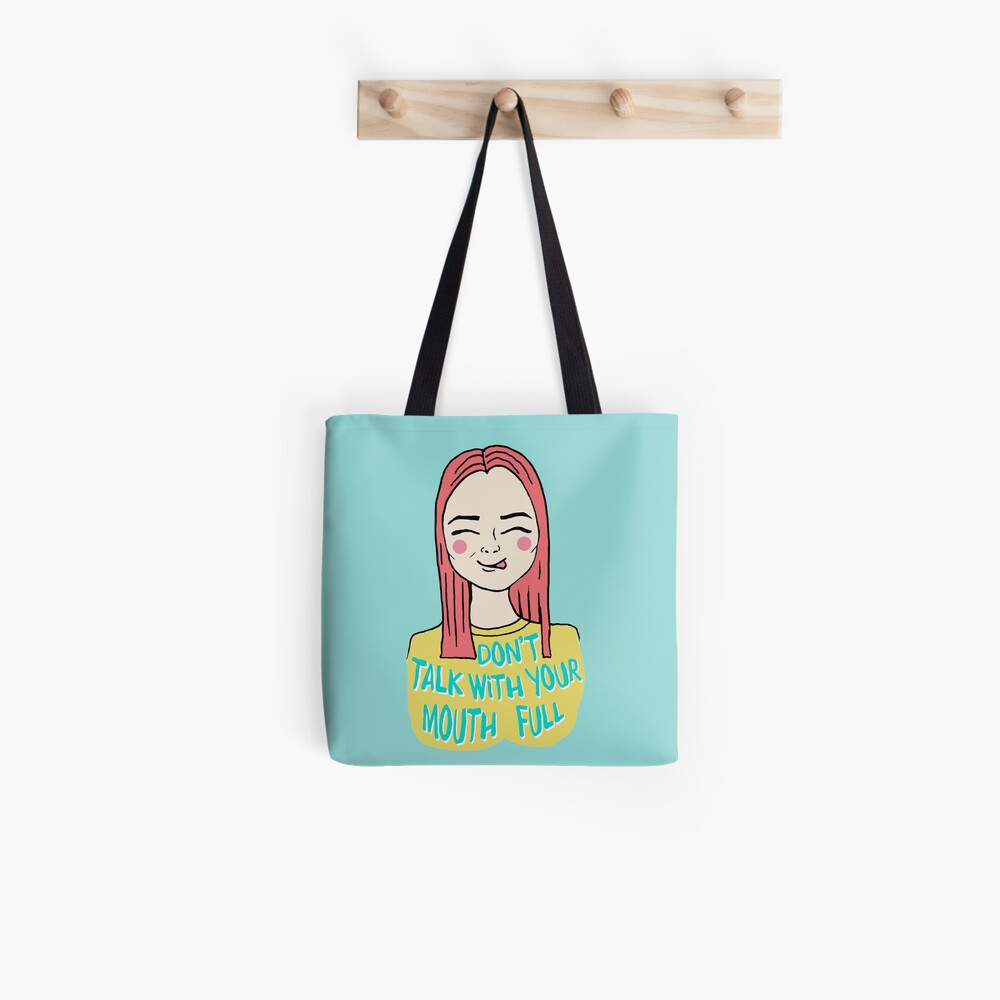 Don't talk with your mouth full Tote Bag
