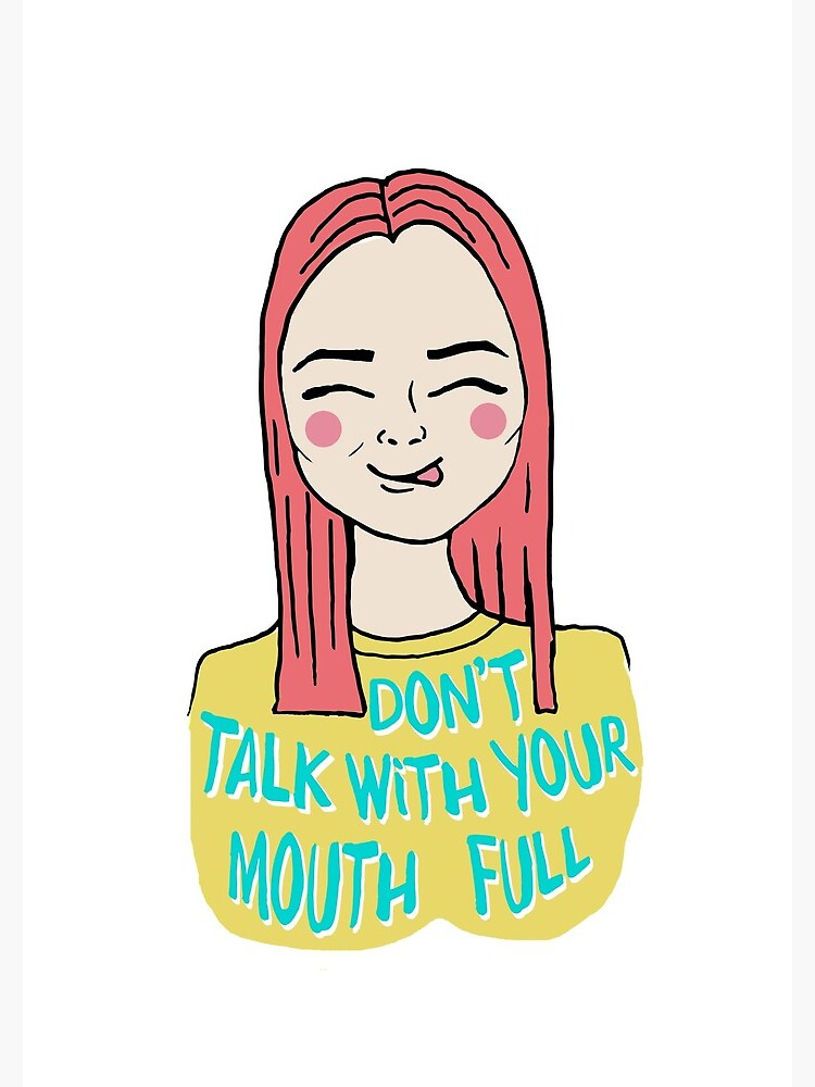 Don't talk with your mouth full by mirunasfia