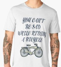 You can'd be sad While riding a bicycle Men's Premium T-Shirt