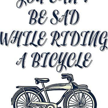 You can'd be sad While riding a bicycle by Hangout22