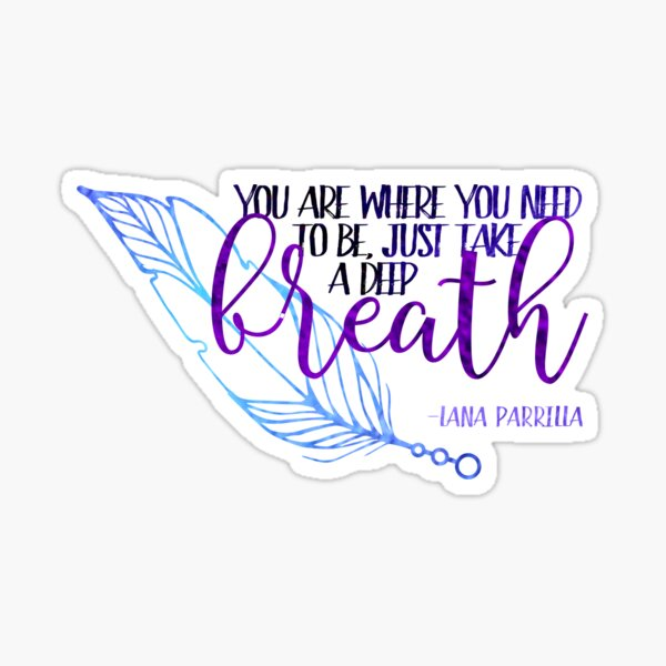 Lana Parrilla Quote - You Are Where You Need To Be... Sticker