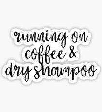 Running On Coffee And Dry Shampoo Sticker