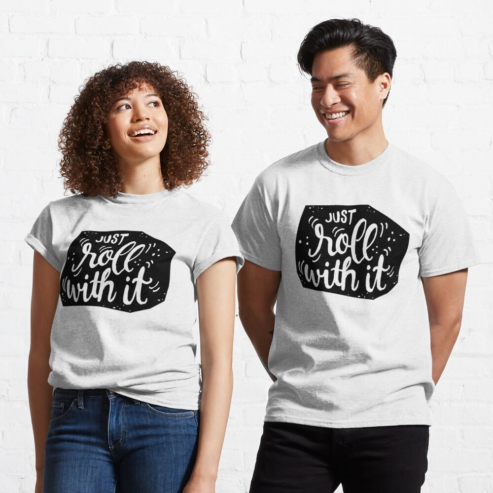 Just roll with it - Black Classic T-Shirt