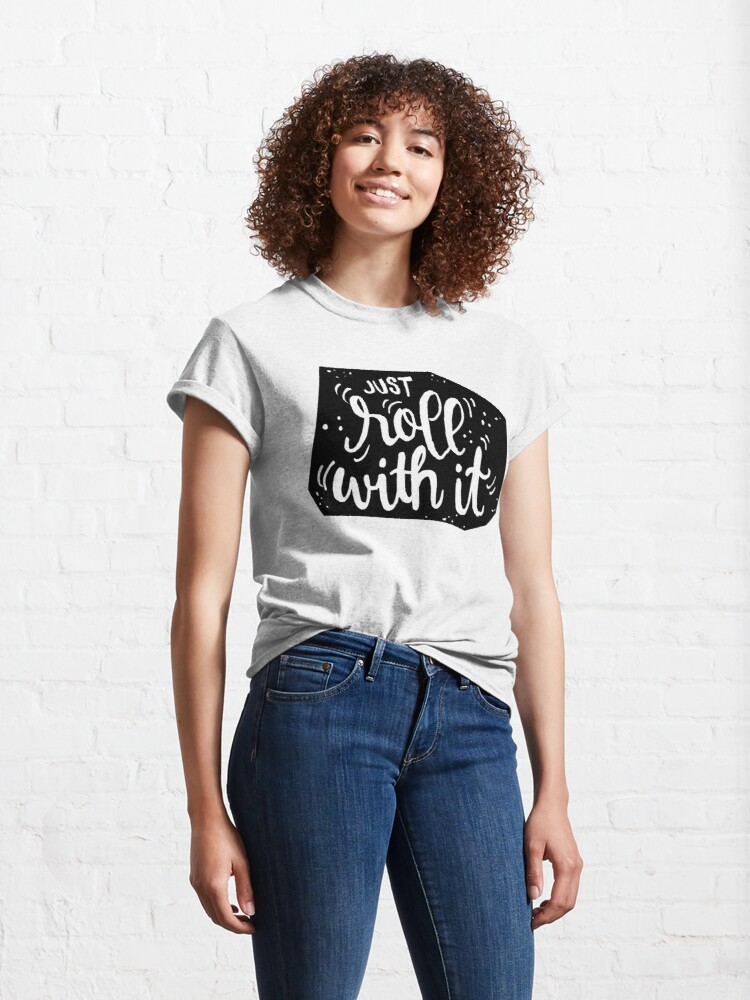 Alternate view of Just roll with it - Black Classic T-Shirt